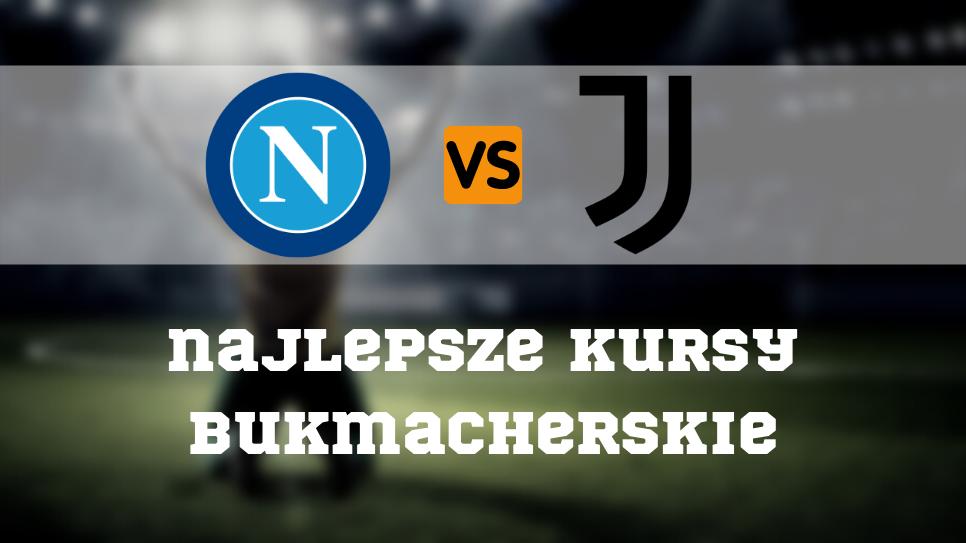 Napoli – Juventus: gdzie obstawiać typy bukmacherskie na ten mecz?
